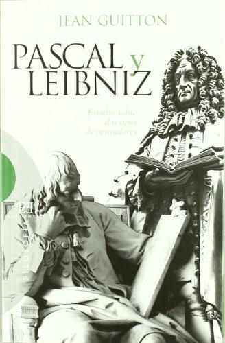 Pascal y Leibniz: Estudio sobre dos tipos de pensadores (Ensayo)