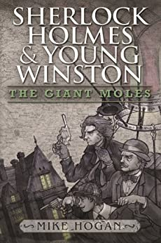 Sherlock Holmes and Young Winston - The Giant Moles (English Edition) par [Hogan, Mike]