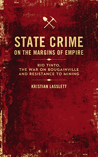 state-crime-on-the-margins-of-empire-rio-tinto-the-war-on-bougainville-and-resistance-to-mining