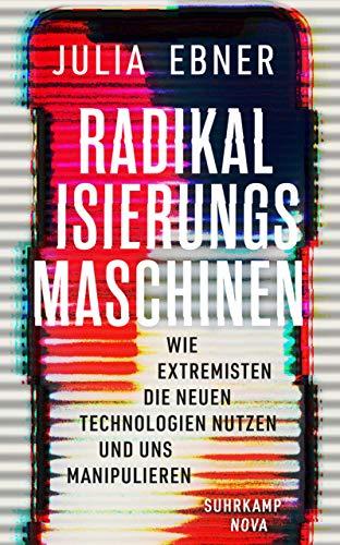Radikalisierungsmaschinen: Wie Extremisten die neuen Technologien nutzen und uns manipulieren (suhrkamp taschenbuch)