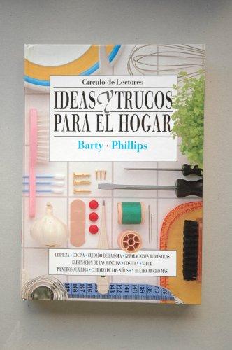 Ideas y trucos para el hogar / Barty ; Phillips