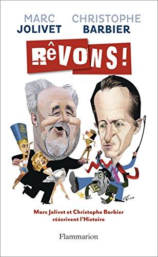 Rvons ! : Sur une ide originale de Marc Jolivet, Christophe Barbier et Marc Jolivet rcrivent l'Histoire