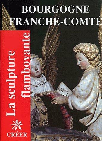 La sculpture flamboyante en Bourgogne et Franche-Comté par Jacques Baudoin