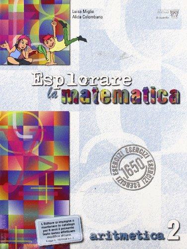 Esplorare la matematica. Aritmetica. Per la Scuola media: 2