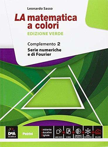 La matematica a colori. Ediz. verde. Complemento 2. Serie numeriche e di Fourier C1-C3-C4-C9. Per le Scuole superiori. Con e-book. Con espansione online