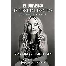 El Universo te cubre las espaldas: Cómo transformar el miedo en fe (Spanish Edition)