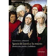 Ignacio de Loyola y las mujeres (Historia. Serie Mayor)