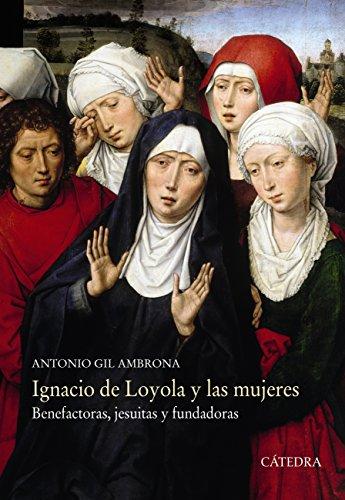 Ignacio de Loyola y las mujeres (Historia. Serie Mayor) por Antonio Gil Ambrona