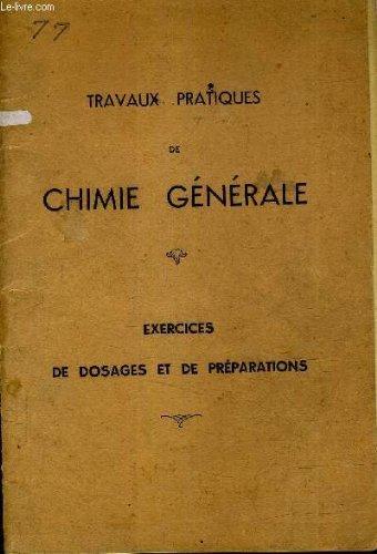 TRAVAUX PRATIQUES DE CHIMIE GENERALE - EXERCICES DE DOSAGES ET DE PREPARATIONS.