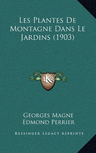 Les Plantes de Montagne Dans Le Jardins (1903) par Georges Magne