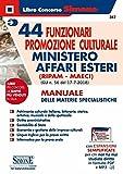 44 funzionari promozione culturale Ministero Affari Esteri (Ripam - MAECI). Manuale delle materie specialistiche. (G.U. n. 56 del 17-7-2018). Con aggiornamento online