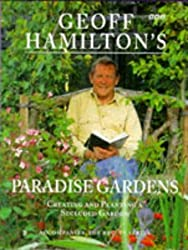 Geoff Hamilton's Paradise Gardens: Creating and Planting a Secluded Garden by Geoff Hamilton (1997-01-09)