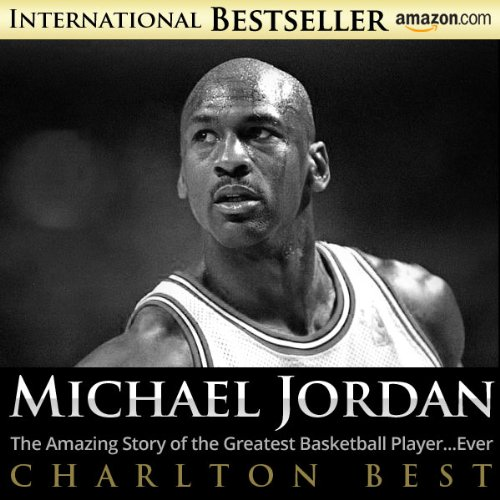 Michael Jordan:The Amazing Story of the Greatest Basketball Player...Ever (Sports Unlimited Book 3) (English Edition)