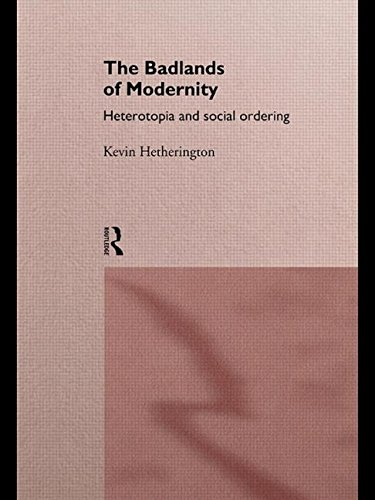 The Badlands of Modernity: Heterotopia and Social Ordering (International Library of Sociology)
