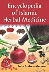 Encyclopedia of Islamic Herbal Medicine by John Andrew Morrow (2011-10-04)