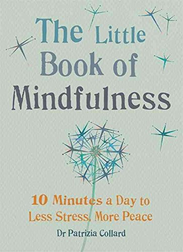 [(The Little Book of Mindfulness : 10 Minutes a Day to Less Stress, More)] [Author: Dr. Patrizia Collard] published on (May, 2014)