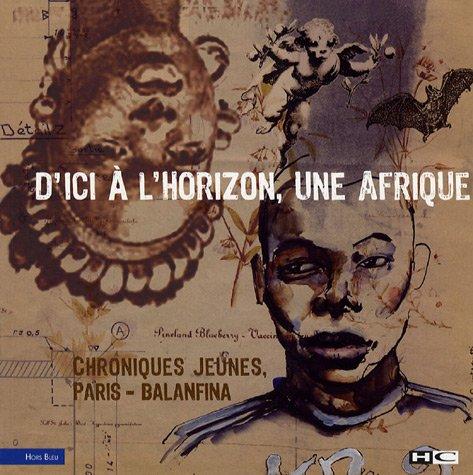 D'ici à l'horizon, une Afrique : Chroniques jeunes Paris-Balanfina
