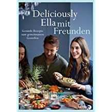 Deliciously Ella mit Freunden: Gesunde Rezepte zum gemeinsamen Genießen