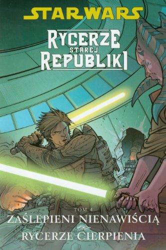 Star Wars Rycerze Starej Republiki Tom 4 Zaslepieni nienawiscia Rycerze cierpienia