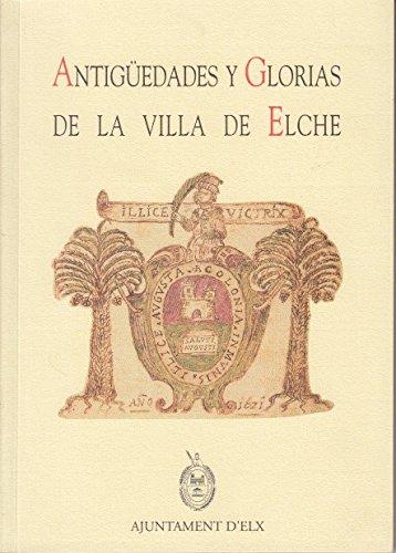 ANTIGÜEDADES Y GLORIAS DE LA VILLA DE ELCHE
