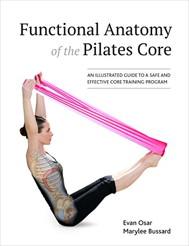 Functional Anatomy of the Pilates Core: An Illustrated Guide to a Safe and Effective Core Training Program