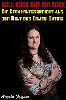 Null Bock auf Mr Cock: Ein Erfahrungsbericht aus der Welt des Online-Dating von [Fetzner, Dr. Angela]