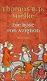 Die Rose von Avignon: Roman - Thomas R.P. Mielke