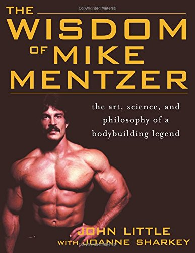 The Wisdom of Mike Mentzer: The Art, Science and Philosophy of a Bodybuilding Legend por John R. Little