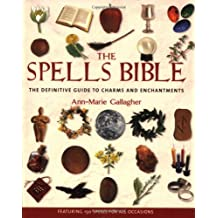 Spells Bible: The Definitive Guide to Charms and Enchantments