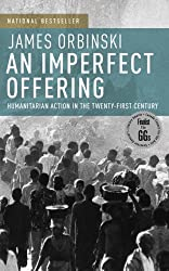 An Imperfect Offering : Humanitarian Action in the Twenty-First Century