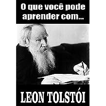 O que você pode aprender com... LEON TOLSTÓI (Portuguese Edition)