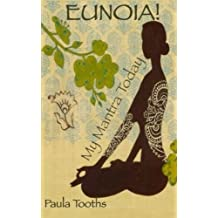 Eunoia! My Mantra Today by Paula Tooths (2013-07-04)