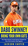 Dabo Swinney: Bring Your Own Guts: How Dabo Swinney Turned Clemson Football Into One of the Country's Top Programs (English Edition)