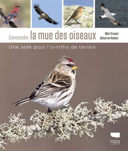 Comprendre la mue des oiseaux - Une aide pour l'ornitho de terrain par  Marc Duquet, Sebastien Reeber