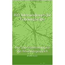 100 Interviewfragen für das Vorstellungsgespräch - Führungskräfte: Ihre Top-Vorbereitung für das Bewerbergespräch (German Edition)