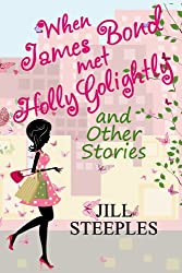 When James Bond Met Holly Golightly and Other Stories (English Edition)