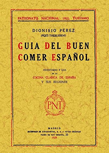 Guía del buen comer español : inventario y loa de la cocina clásica de España y sus regiones por Dionisio Pérez