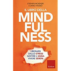 Il libro della mindfulness. Liberarsi dallo stress, gestire l'ansia, vivere sereni