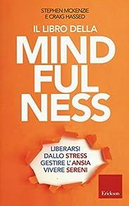 Il libro della mindfulness. Liberarsi dallo stress, gestire l'ansia, vivere se
