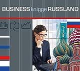 Express-Wissen - Business Knigge Russland (Express-Wissen / Von Experten für Experten: praxisnah – mobil – schnell – auf den Punkt.)