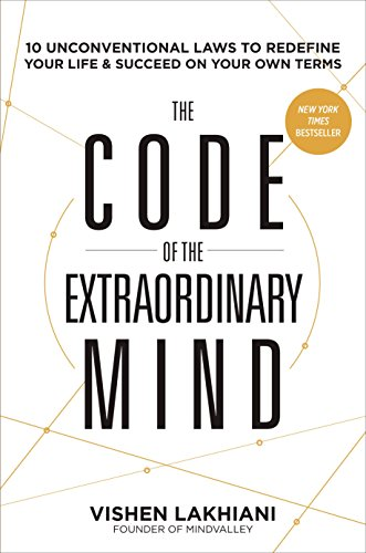 The Code of the Extraordinary Mind: 10 Unconventional Laws to Redefine Your Life and Succeed on Your Own Terms por Vishen Lakhiani