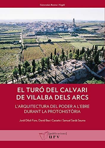 EL TURÓ DEL CALVARI DE VILALBA DELS ARCS (Universitat Rovira i Virgili) por AA.VV.