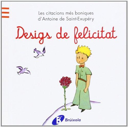 Desigs de felicitat: Les citacions més boniques d'Antoine de Saint-Exupéry (Catalá - Adults - Llibres Singulars - Antoine De Saint-Exupéry)