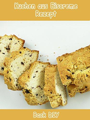 Mich Für Rezept (Clip: Kuchen aus Eiscreme Rezept - Back DIY)