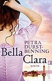 Bella Clara: Roman (Die Jahrhundertwind-Trilogie, Band 3) - Petra Durst-Benning