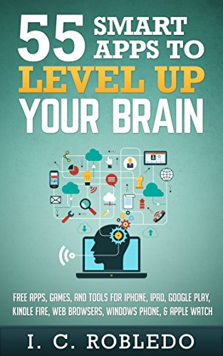 55 Smart Apps to Level Up Your Brain: Free Apps, Games, and Tools for iPhone, iPad, Google Play, Kindle Fire, Web Browsers, Windows Phone, & Apple Watch (English Edition)