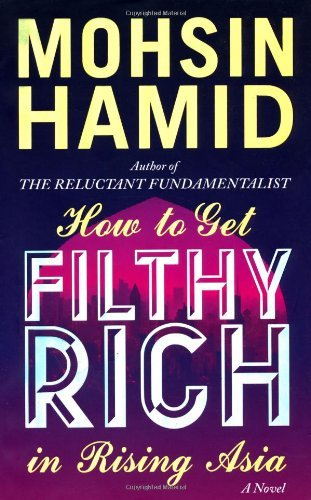 By Mohsin Hamid - How To Get Filthy Rich In Rising Asia