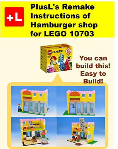 PlusL's Remake Instructions of Hamburger shop for LEGO 10703: You can build the  Hamburger shop  out of your own bricks! (English Edition)