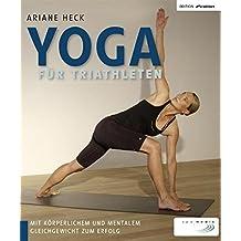 Yoga für Triathleten: Mit körperlichem und mentalem Gleichgewicht zum Erfolg (Edition triathlon)