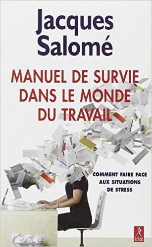 Manuel de survie dans le monde du travail : Ou comment faire face aux situations de stress de Jacques Salomé ( 3 mai 2010 )